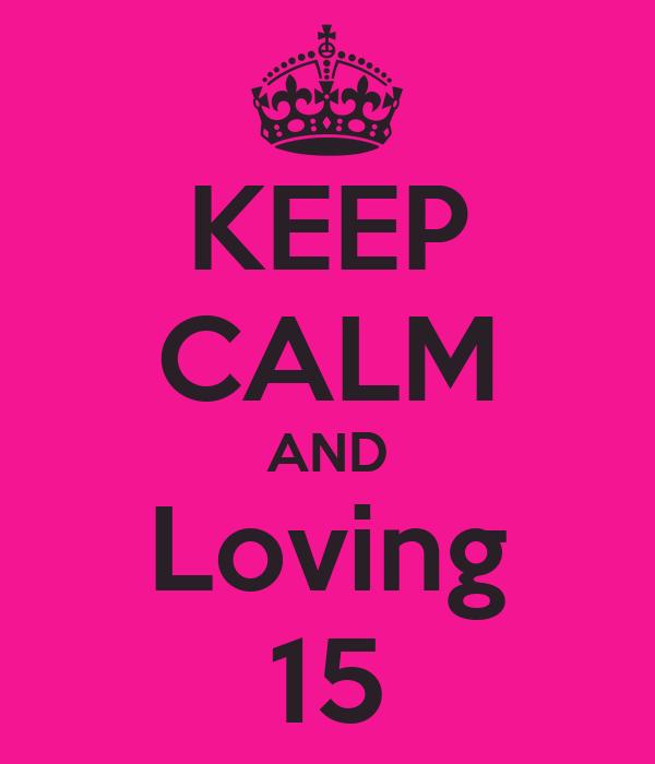 KEEP CALM AND Loving 15