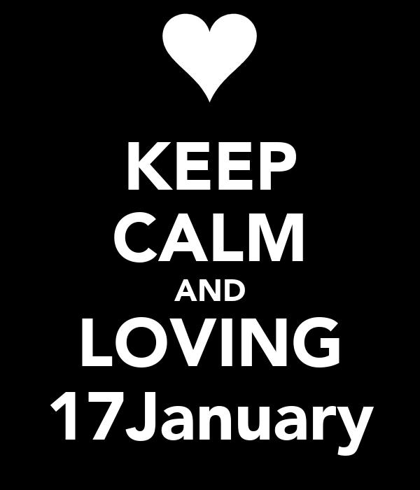 KEEP CALM AND LOVING 17January
