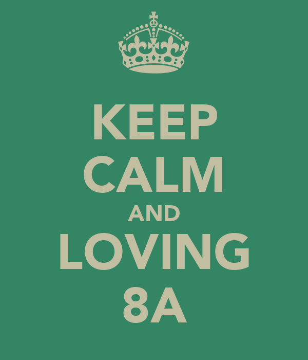 KEEP CALM AND LOVING 8A