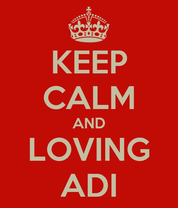 KEEP CALM AND LOVING ADI