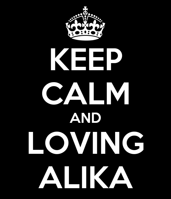 KEEP CALM AND LOVING ALIKA