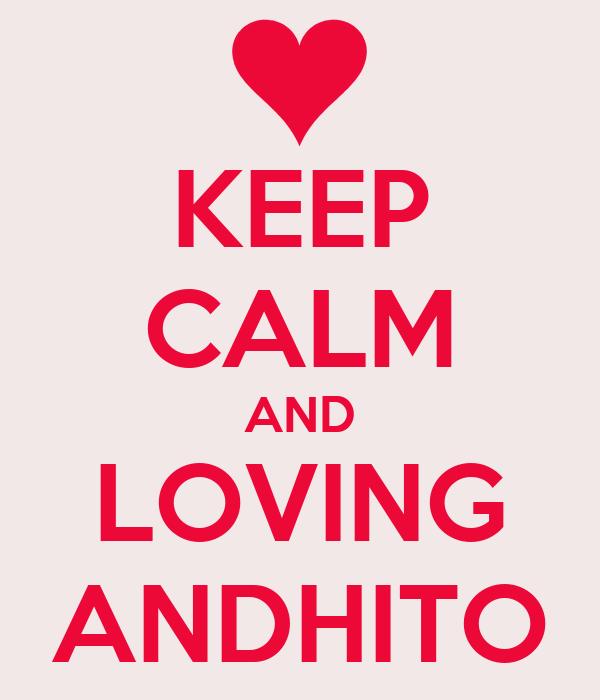 KEEP CALM AND LOVING ANDHITO