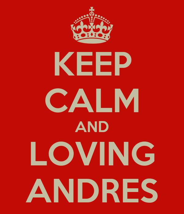 KEEP CALM AND LOVING ANDRES