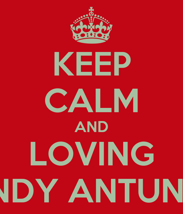 KEEP CALM AND LOVING ANDY ANTUNES