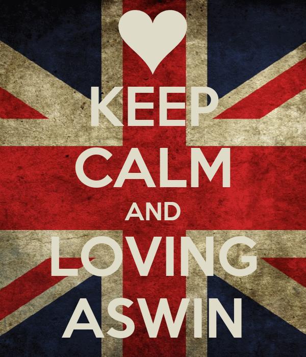 KEEP CALM AND LOVING ASWIN
