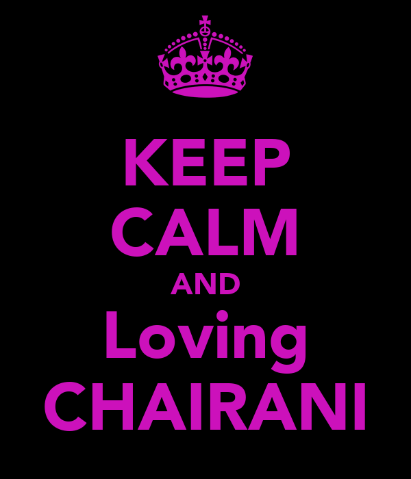 KEEP CALM AND Loving CHAIRANI