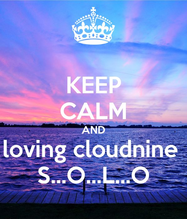 KEEP CALM AND loving cloudnine  S...O...L...O