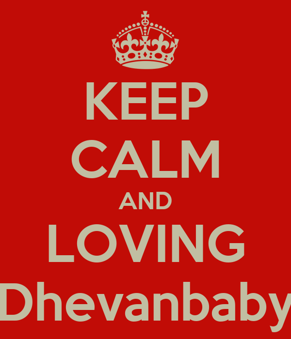 KEEP CALM AND LOVING Dhevanbaby