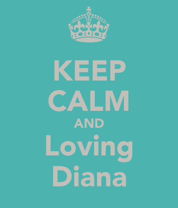 KEEP CALM AND Loving Diana