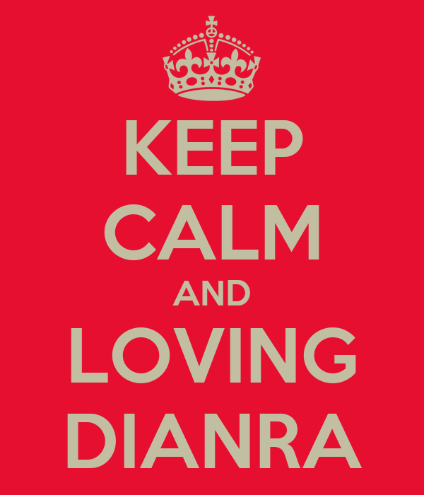 KEEP CALM AND LOVING DIANRA