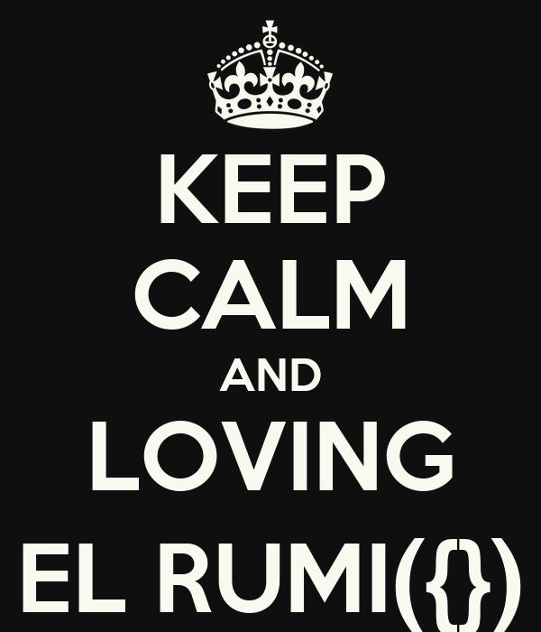 KEEP CALM AND LOVING EL RUMI({})