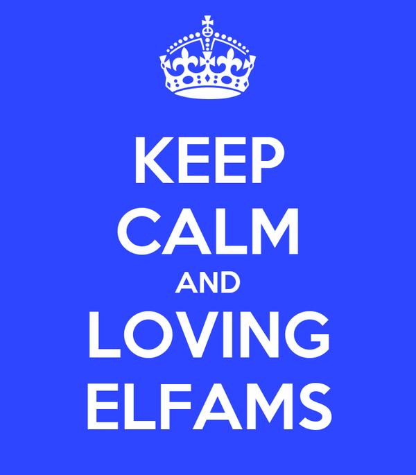KEEP CALM AND LOVING ELFAMS