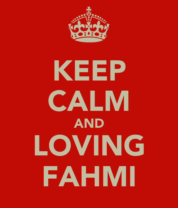 KEEP CALM AND LOVING FAHMI