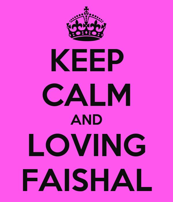 KEEP CALM AND LOVING FAISHAL