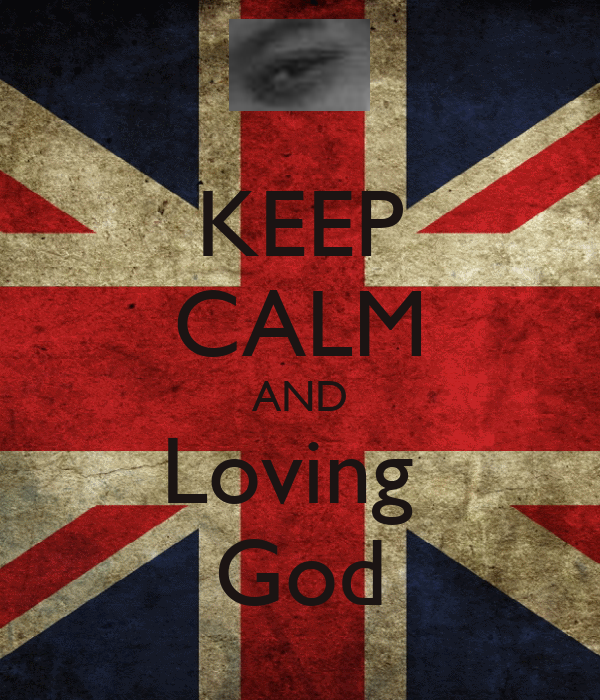 KEEP CALM AND Loving  God