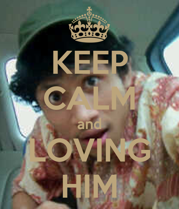 KEEP CALM and LOVING HIM