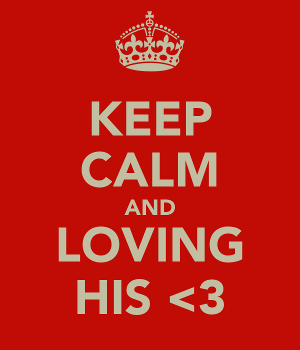 KEEP CALM AND LOVING HIS <3