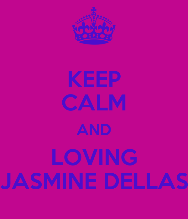 KEEP CALM AND LOVING JASMINE DELLAS