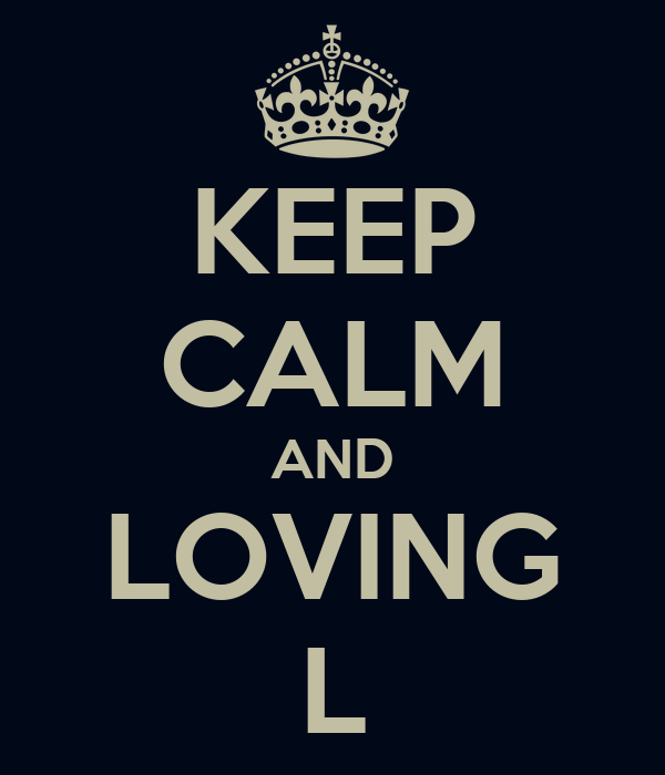KEEP CALM AND LOVING L