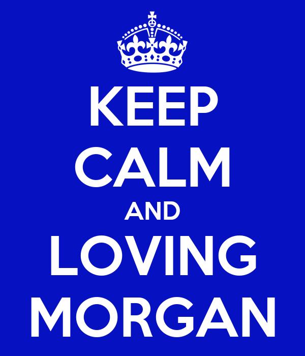 KEEP CALM AND LOVING MORGAN