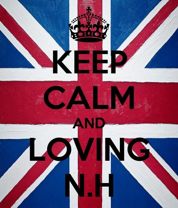 KEEP CALM AND LOVING N.H