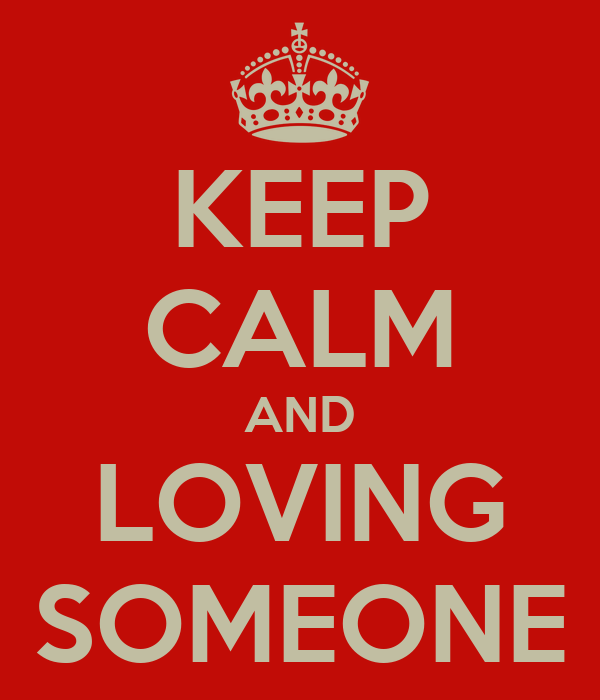 KEEP CALM AND LOVING SOMEONE