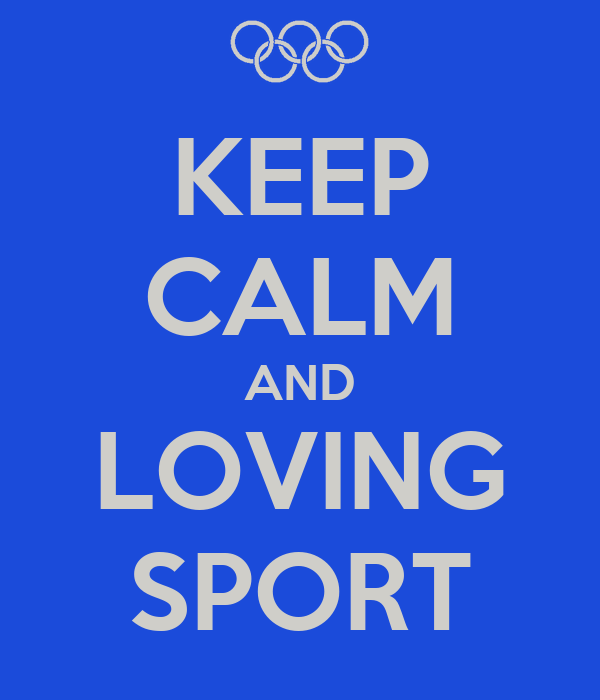 KEEP CALM AND LOVING SPORT