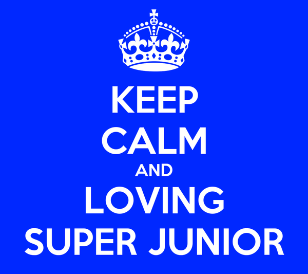 KEEP CALM AND LOVING SUPER JUNIOR