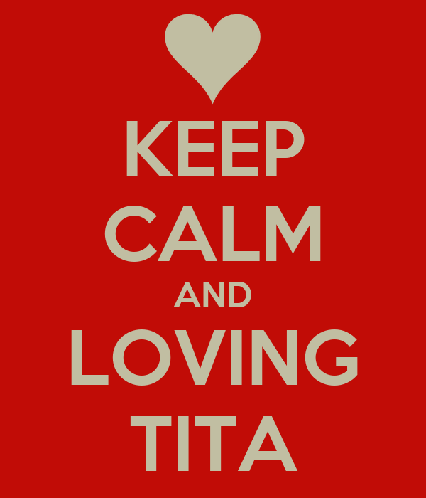 KEEP CALM AND LOVING TITA