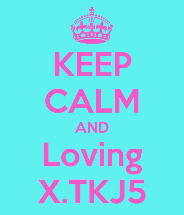 KEEP CALM AND Loving X.TKJ5