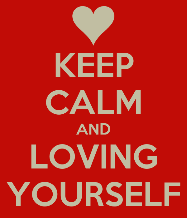 KEEP CALM AND LOVING YOURSELF