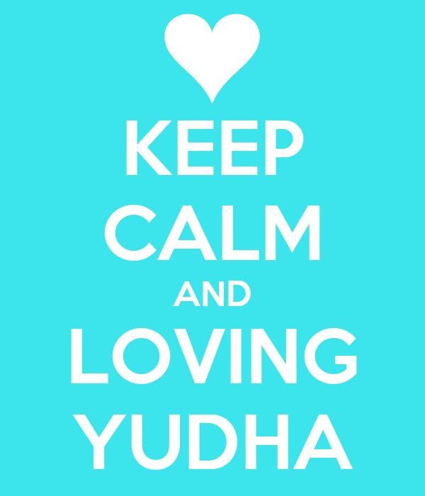 KEEP CALM AND LOVING YUDHA
