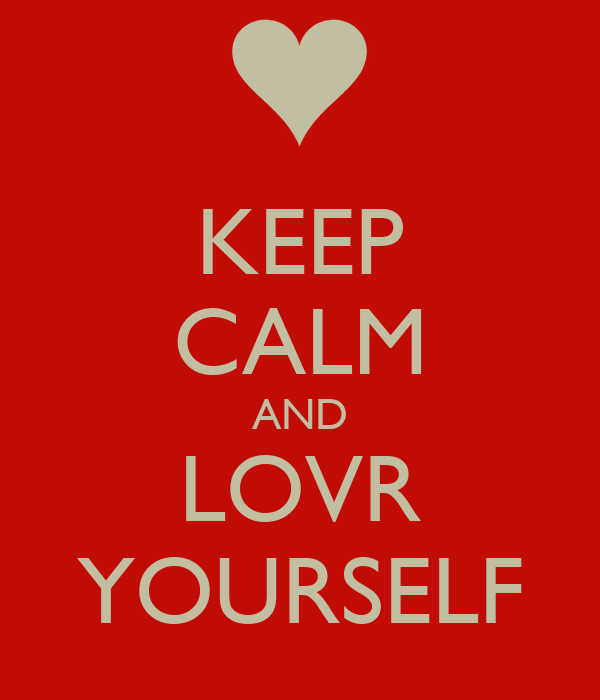 KEEP CALM AND LOVR YOURSELF