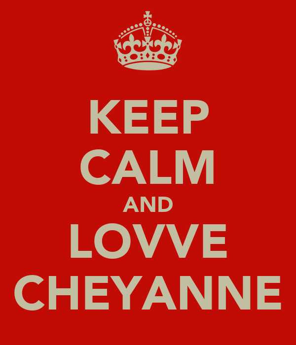 KEEP CALM AND LOVVE CHEYANNE