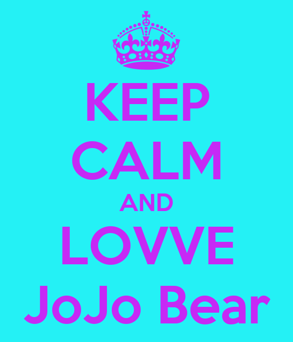 KEEP CALM AND LOVVE JoJo Bear