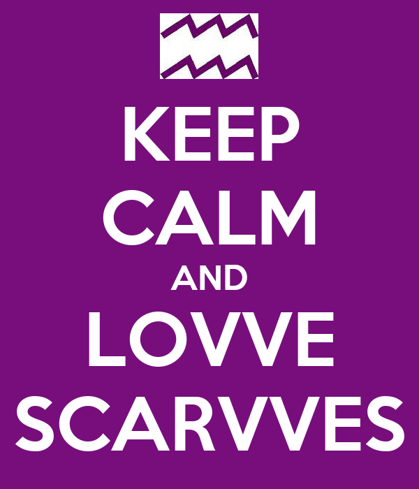 KEEP CALM AND LOVVE SCARVVES