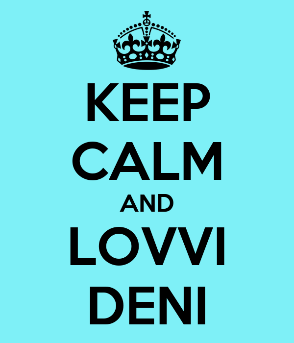 KEEP CALM AND LOVVI DENI
