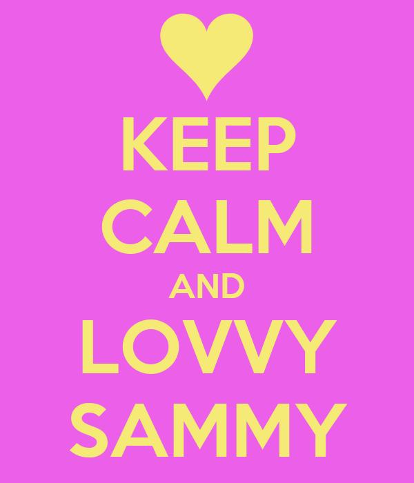 KEEP CALM AND LOVVY SAMMY