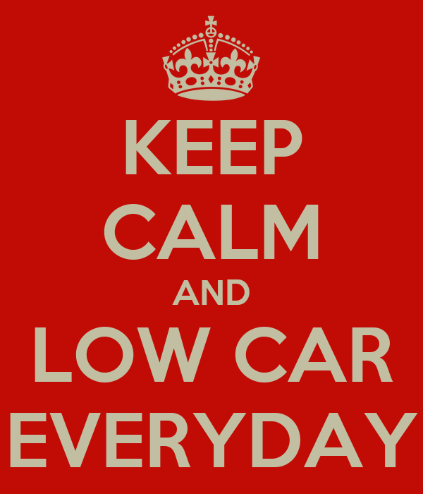 KEEP CALM AND LOW CAR EVERYDAY