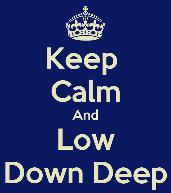 Keep  Calm And Low Down Deep