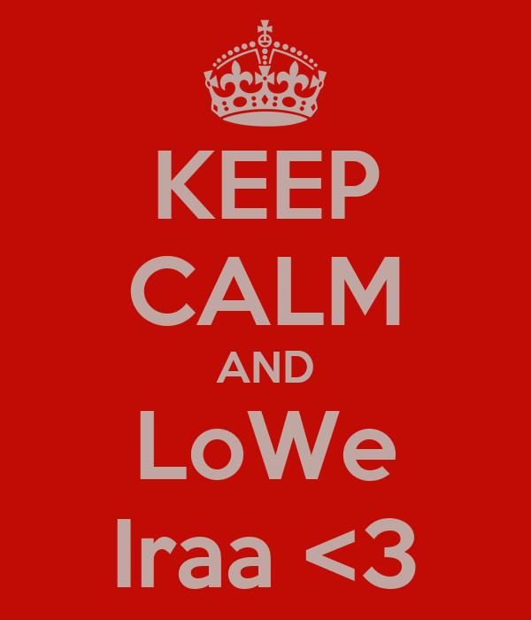 KEEP CALM AND LoWe Iraa <3