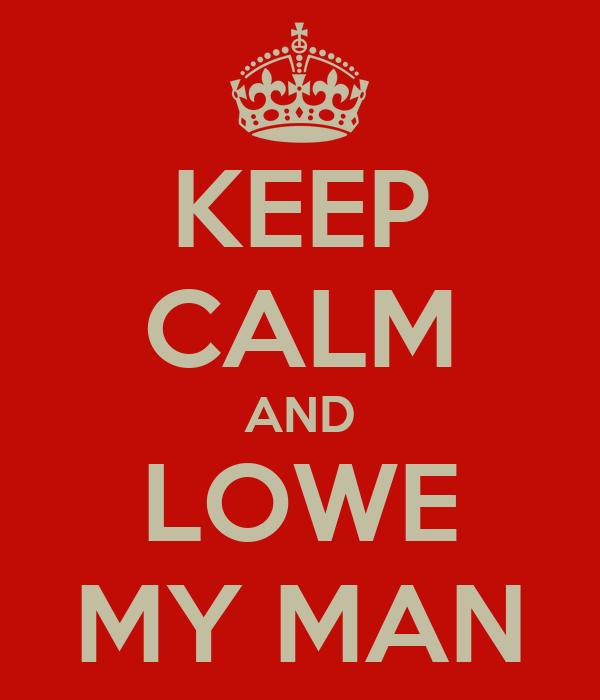 KEEP CALM AND LOWE MY MAN