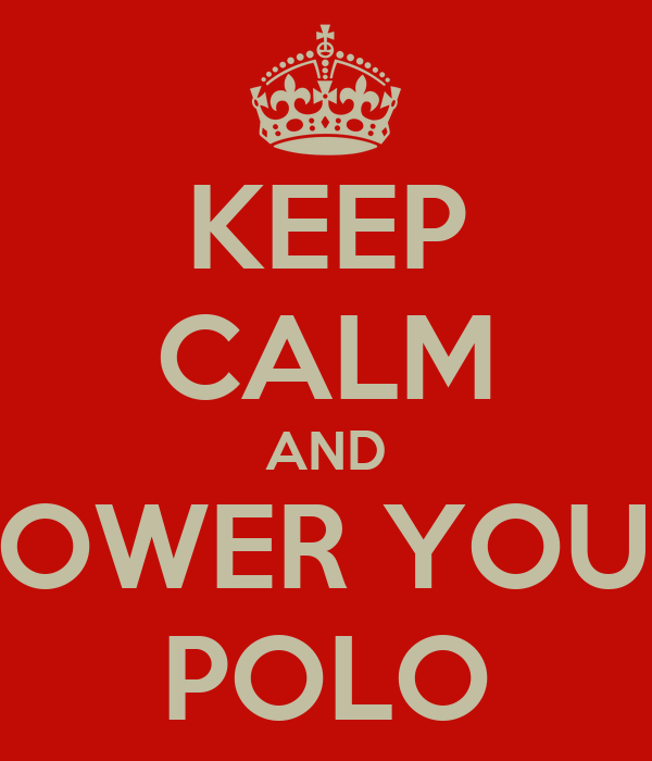 KEEP CALM AND LOWER YOUR POLO