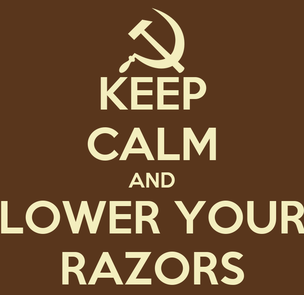 KEEP CALM AND LOWER YOUR RAZORS