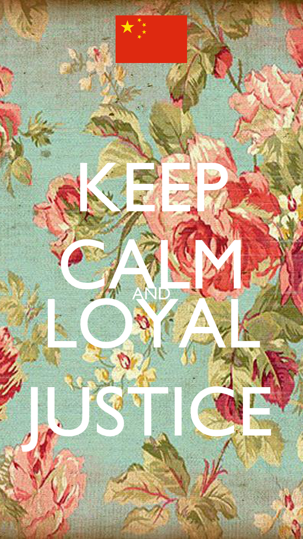 KEEP CALM AND LOYAL JUSTICE