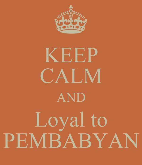 KEEP CALM AND Loyal to PEMBABYAN