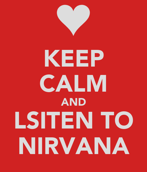 KEEP CALM AND LSITEN TO NIRVANA