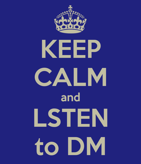 KEEP CALM and LSTEN to DM