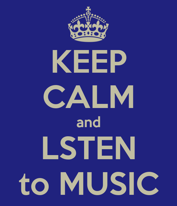 KEEP CALM and LSTEN to MUSIC