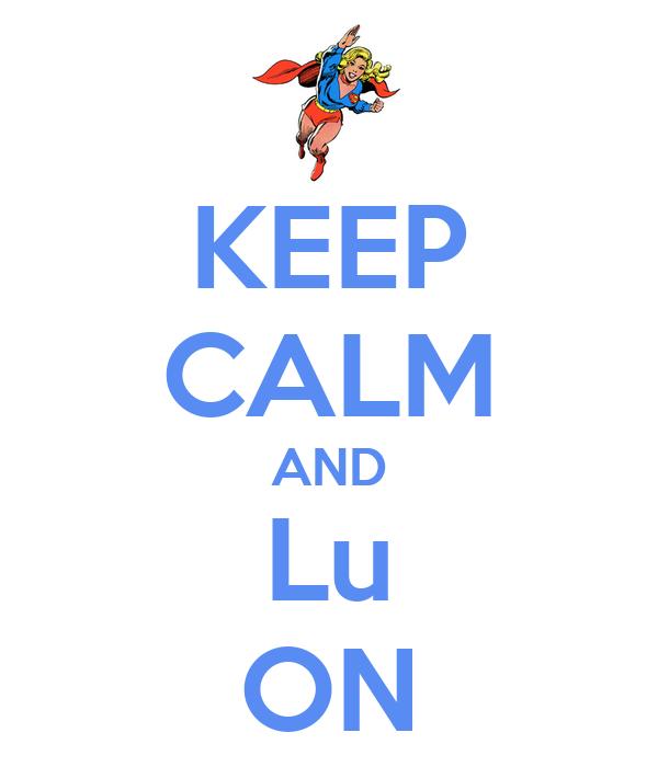 KEEP CALM AND Lu ON